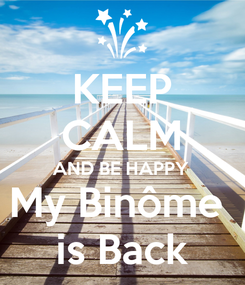 Poster: KEEP CALM AND BE HAPPY My Binôme  is Back