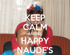 Poster: KEEP CALM AND BE HAPPY NAUDE'S