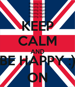 Poster: KEEP CALM AND BE HAPPY :) ON