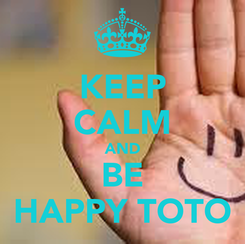 Poster: KEEP CALM AND BE HAPPY TOTO