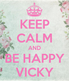 Poster: KEEP CALM AND BE HAPPY VICKY