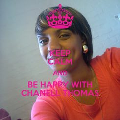Poster: KEEP CALM AND BE HAPPY WITH CHANELL THOMAS