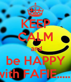 Poster: KEEP CALM  and be HAPPY with FAFIE.......