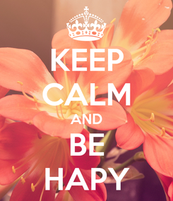 Poster: KEEP CALM AND BE HAPY