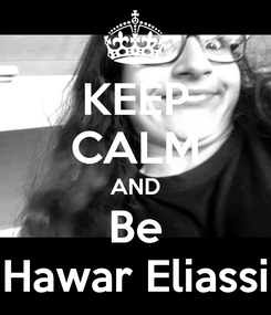 Poster: KEEP CALM AND Be Hawar Eliassi