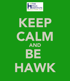 Poster: KEEP CALM AND BE  HAWK