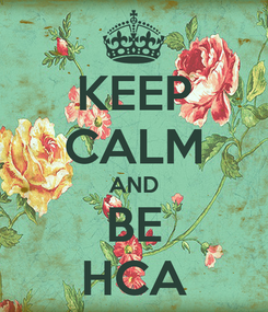 Poster: KEEP CALM AND BE HCA