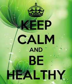 Poster: KEEP CALM AND BE HEALTHY