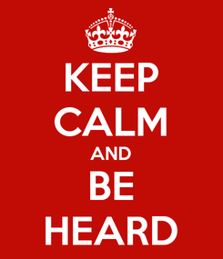 Poster: KEEP CALM AND BE HEARD
