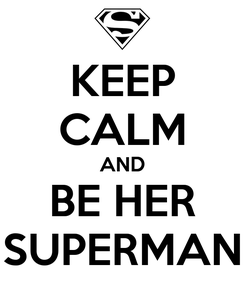 Poster: KEEP CALM AND BE HER SUPERMAN