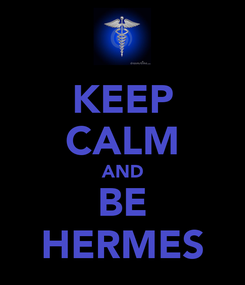 Poster: KEEP CALM AND BE HERMES