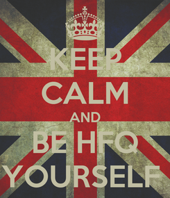 Poster: KEEP CALM AND BE HFQ YOURSELF