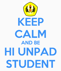 Poster: KEEP CALM AND BE HI UNPAD STUDENT
