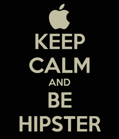Poster: KEEP CALM AND BE HIPSTER