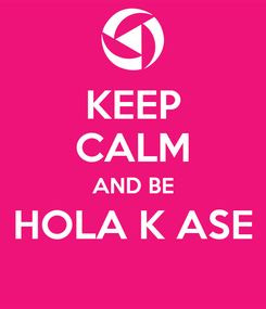 Poster: KEEP CALM AND BE HOLA K ASE