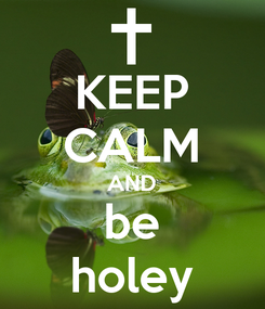 Poster: KEEP CALM AND be holey