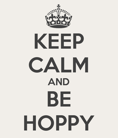 Poster: KEEP CALM AND BE HOPPY
