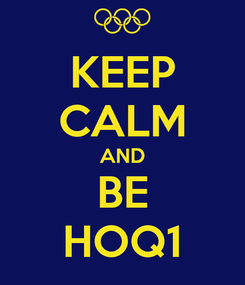Poster: KEEP CALM AND BE HOQ1