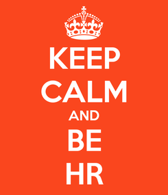 Poster: KEEP CALM AND BE HR