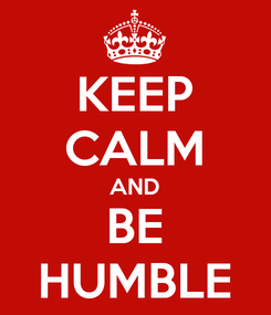 Poster: KEEP CALM AND BE HUMBLE