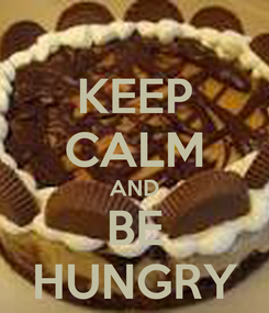 Poster: KEEP CALM AND BE HUNGRY