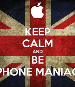 Poster: KEEP CALM AND BE I-PHONE MANIACS