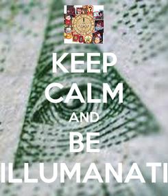Poster: KEEP CALM AND BE ILLUMANATI