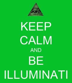 Poster: KEEP CALM AND BE ILLUMINATI
