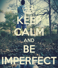 Poster: KEEP CALM AND BE IMPERFECT