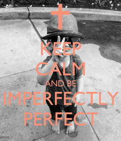 Poster: KEEP CALM AND BE IMPERFECTLY PERFECT