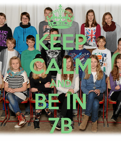 Poster: KEEP CALM AND BE IN 7B