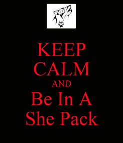 Poster: KEEP CALM AND Be In A She Pack