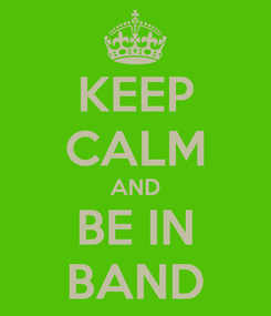 Poster: KEEP CALM AND BE IN BAND