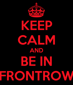 Poster: KEEP CALM AND BE IN FRONTROW