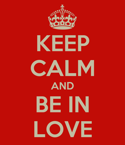 Poster: KEEP CALM AND BE IN LOVE