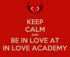 Poster: KEEP CALM AND BE IN LOVE AT IN LOVE ACADEMY