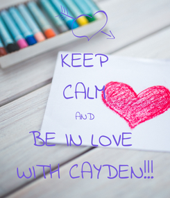Poster: KEEP CALM AND BE IN LOVE  WITH CAYDEN!!!