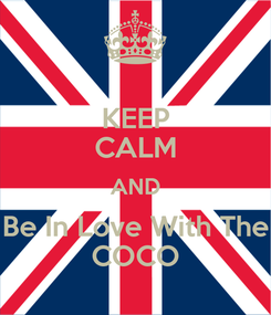 Poster: KEEP CALM AND Be In Love With The COCO