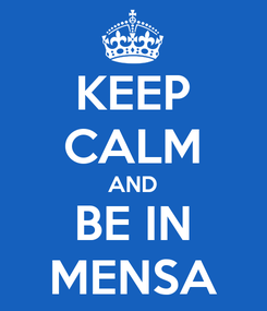 Poster: KEEP CALM AND BE IN MENSA