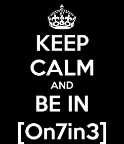 Poster: KEEP CALM AND BE IN [On7in3]