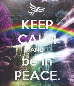 Poster: KEEP CALM AND be in PEACE.