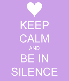 Poster: KEEP CALM AND BE IN SILENCE