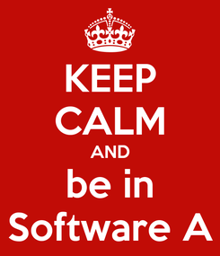 Poster: KEEP CALM AND be in Software A