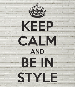 Poster: KEEP CALM AND BE IN STYLE