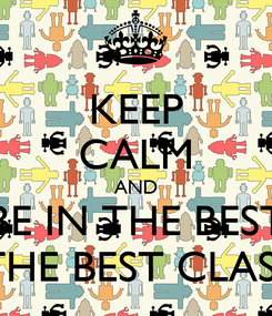 Poster: KEEP CALM AND BE IN THE BEST OF THE BEST CLASS 8A