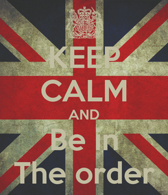 Poster: KEEP CALM AND Be in The order