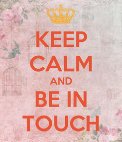 Poster: KEEP CALM AND BE IN TOUCH