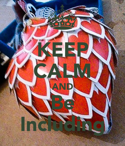 Poster: KEEP CALM AND Be Including