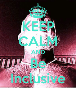 Poster: KEEP CALM AND Be Inclusive