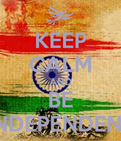 Poster: KEEP CALM AND BE INDEPENDENT